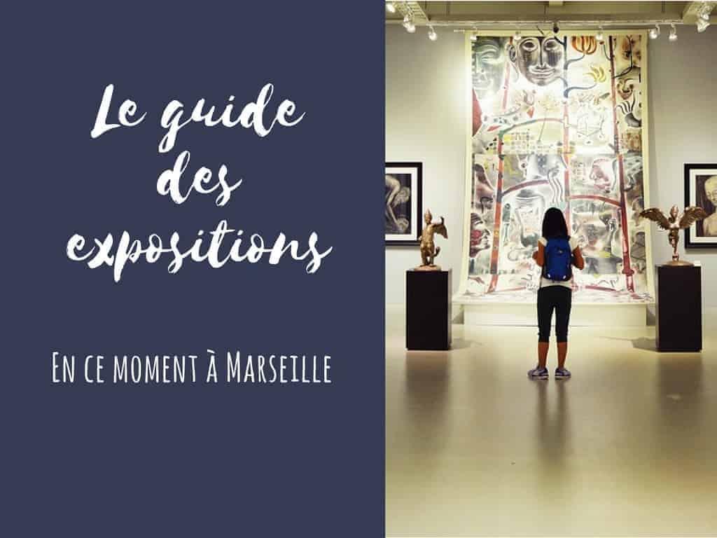Le Guide Des Expositions à Voir En Ce Moment à Marseille